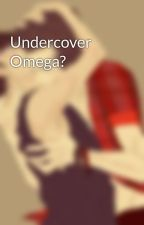 Undercover Omega? by FluffedUpLouis