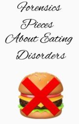 Forensics Pieces About Eating Disorders by ForensicsByGiselle