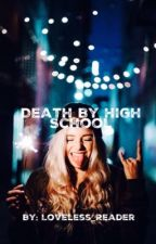 Death by HighSchool [REWRITING] by Loveless_Reader