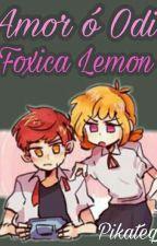 "¿Amor ó Odio? ""Foxica Lemon"" by pikatequechi"