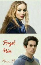 Forget him | Stiles Stilinski by aria_47
