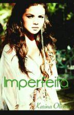 Imperfeita by KarinaOliveira523