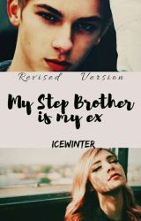 """""""My Step Bro is my Ex"""" [COMPLETED ] by IceWinter01"""