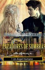 Shadowhunters [Un Ángel Humano] {Lightwood Y Tu} by Tamy-Serranista