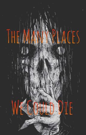 The Many Places We Could Die by EXuniversalEX