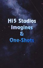 Hi5 Studios Imagines and One-Shots by TE_BU_quotes