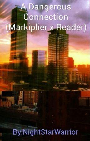 A Dangerous Connection (Markiplier x Reader) by NightStarWarrior