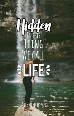 Hidden in this 'thing' called life by silencedhymns