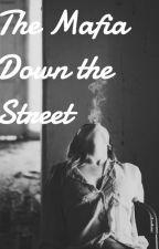 The Mafia Down the Street (Editing Again) by AnonGirl802