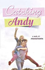 Catching Andy ✓ by Andakaradara