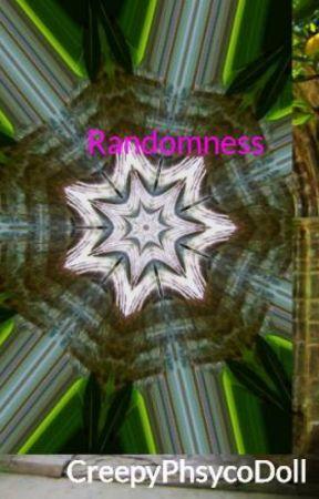 Randomness by CreepyPhsycoDoll