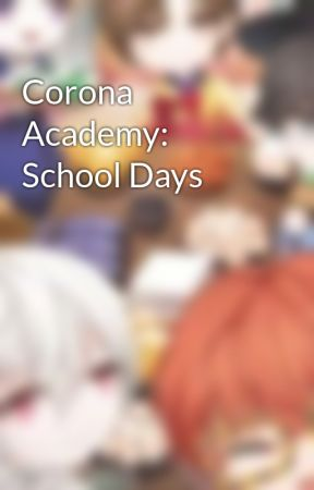 Corona Academy: School Days by CrossFight1005