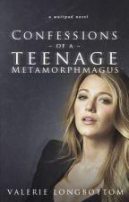 Confessions Of A Teenage Metamorphagus by SparklyBlackRoses