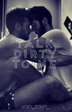 Talk Dirty To Me (Ziam Mpreg) by vain_zayn_