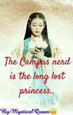 The Campus Nerd is the Long Lost Princess... by MysticalQueen_12