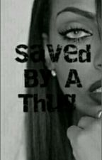 SAVED BY A THUG(book one) by DOlISH_NAE_