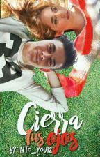 Cierra Tus Ojos - 2da Temporada de CC - Aguslina by into_you12