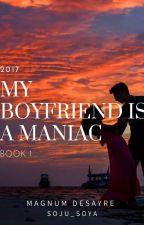 My Boyfriend Is A Maniac(book 1) by IAmTheLuckyOne_29