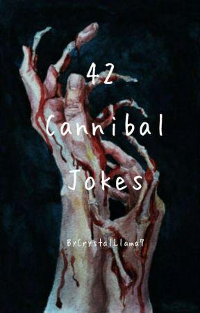 42 Cannibal Jokes by CrystalLlama7