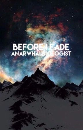 Before I Fade... by anarwhalbiologist