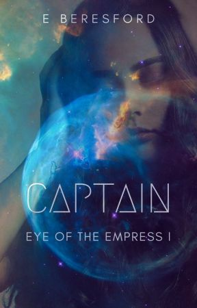 Captain: Eye of the Empress I (A Space Opera) by pegasiandprefects