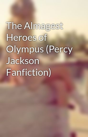 The Almagest Heroes of Olympus (Percy Jackson Fanfiction) by SilverFragilexxx