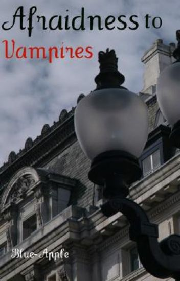 Afraidness to Vampires (In Editing)