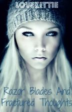 Razor Blades And Fractured Thoughts #wattys 2015 by lovekittie