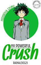 My Powerful Crush (Midoriya Izuku) by RainAlexi123