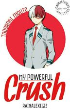 My Powerful Crush (Todoroki Shouto) by RainAlexi123