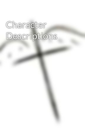 Character Descriptions by dreamsofangel