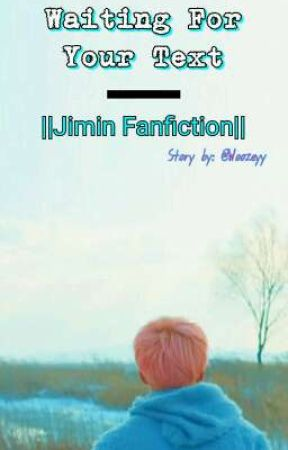 Waiting For Your Text || Jimin Fanfiction (ON HOLD)  by Woozeyy