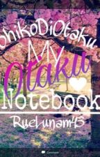My Otaku Notebook! (Collaboration with RueLunam43) by ShikoDiOtaku