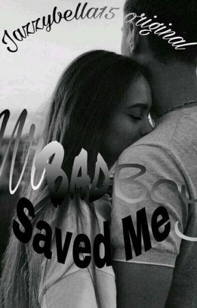 Mr Bad Boy Saved Me by jazzybella15
