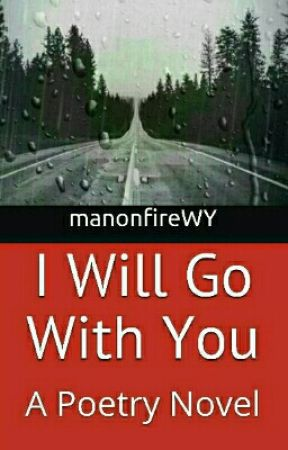 I Will Go With You: A Poetry Novel (100% Absolutely Done!)  by ManonfireWY