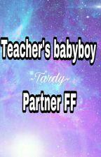 Teacher's Babyboy [Tardy] Partner FF by Tardys_halsband