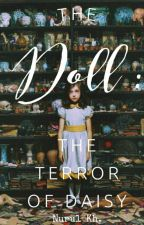 The Doll : The Terror of Daisy by NurulKhaerunnisa0611