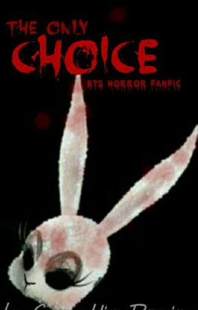The Only Choice | BTS Horror Fanfic by GarmauHinnyRonmione