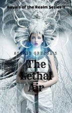 The Lethal Air (Royals of the Realm Series #2) by AstridGreene