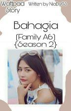 BAHAGIA{FAMILY A6} (Season 2) by NiaDy03