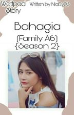 BAHAGIA{FAMILY A6} (Season 2) by NiaDy03