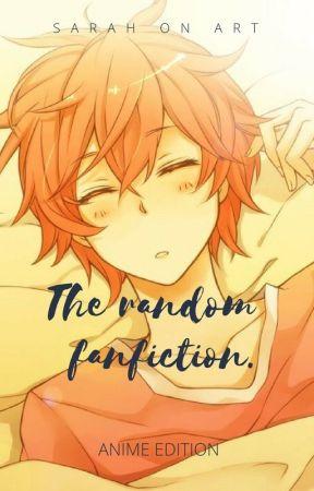 THE RANDOM FANFICTION ( ANIME EDITION ) by SarahOnArt