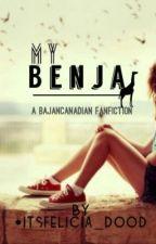 My Benja ♡ (BajanCanadian FanFiction) by itsfelicia_dood