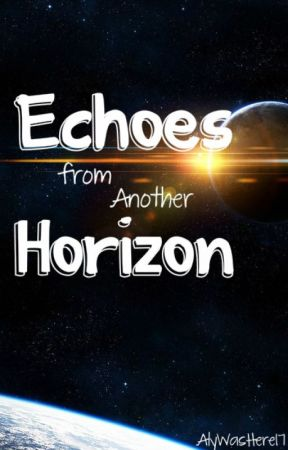 Echoes from Another Horizon by AlyWasHere17