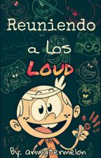 The Loud house: Reuniendo a los Loud by ariwatermelon