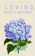 Loving Fred's Mother by TheSarcasticBrunette