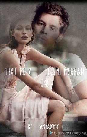 Text Me ? :Joseph Morgan [ONE] by AnyaDoyle