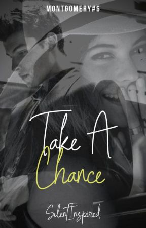 MONTGOMERY 6 : Take A Chance by SilentInspired