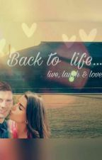 Back to life - live, laugh & love by MrsSchalke8