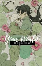 Hetalia fanfic - Series: Your World by SayaTram